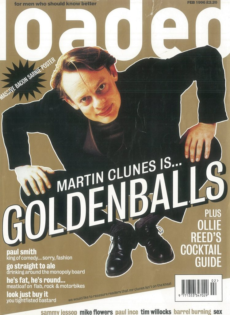 Martin Clunes was dubbed Goldengalls for some reason on Loaded's February 1996 cover